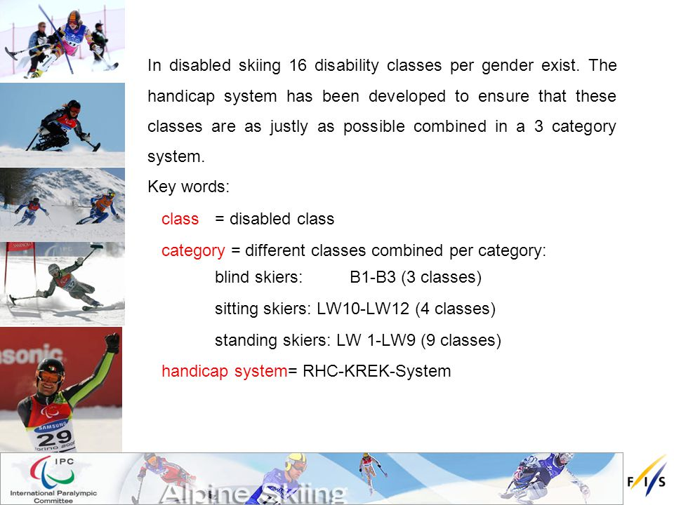 In disabled skiing 16 disability classes per gender exist.