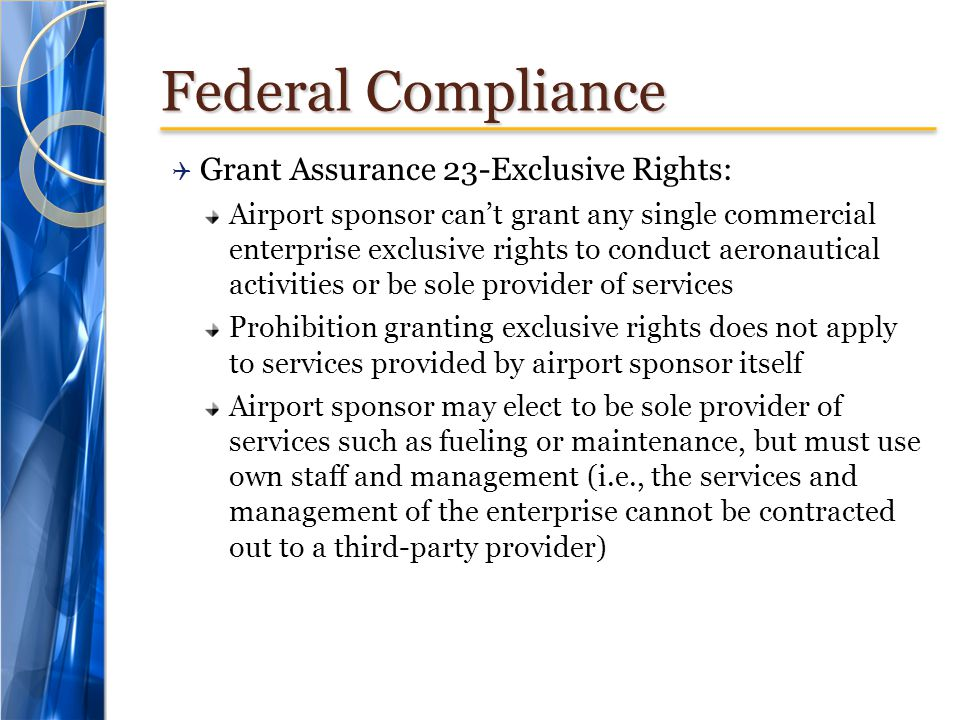 Federal Compliance Grant Assurance 23-Exclusive Rights: Airport sponsor cant grant any single commercial enterprise exclusive rights to conduct aerona