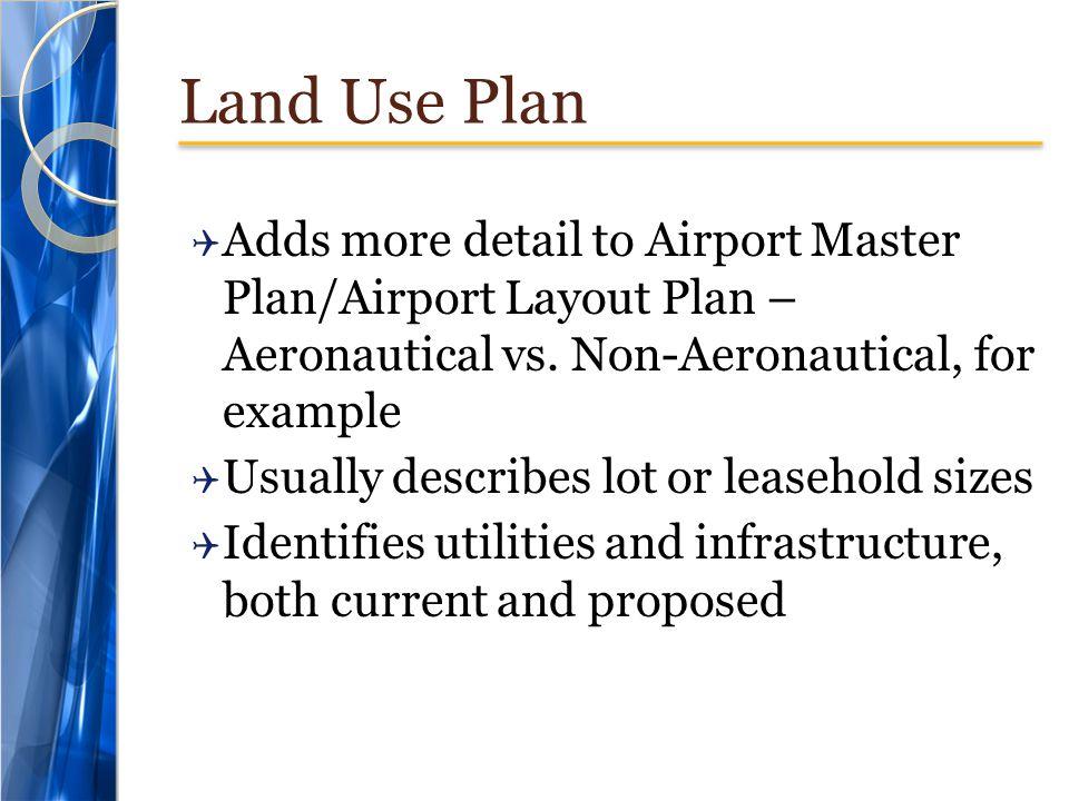 Land Use Plan Adds more detail to Airport Master Plan/Airport Layout Plan – Aeronautical vs.