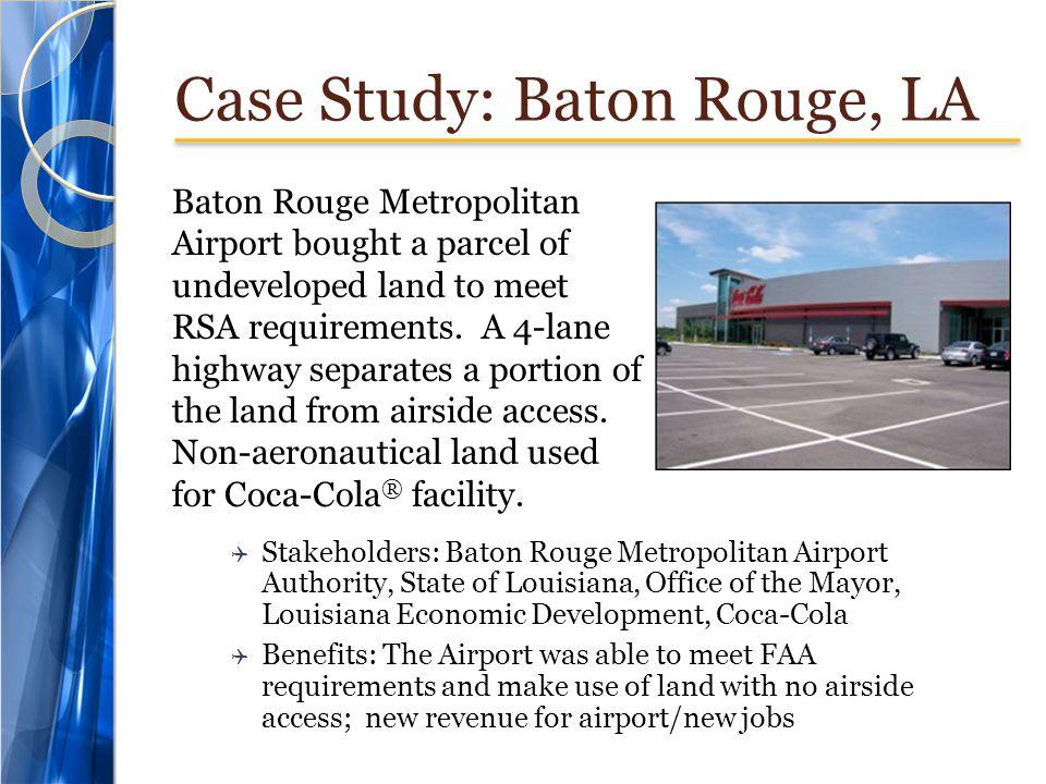 Case Study: Baton Rouge, LA Baton Rouge Metropolitan Airport bought a parcel of undeveloped land to meet RSA requirements. A 4-lane highway separates