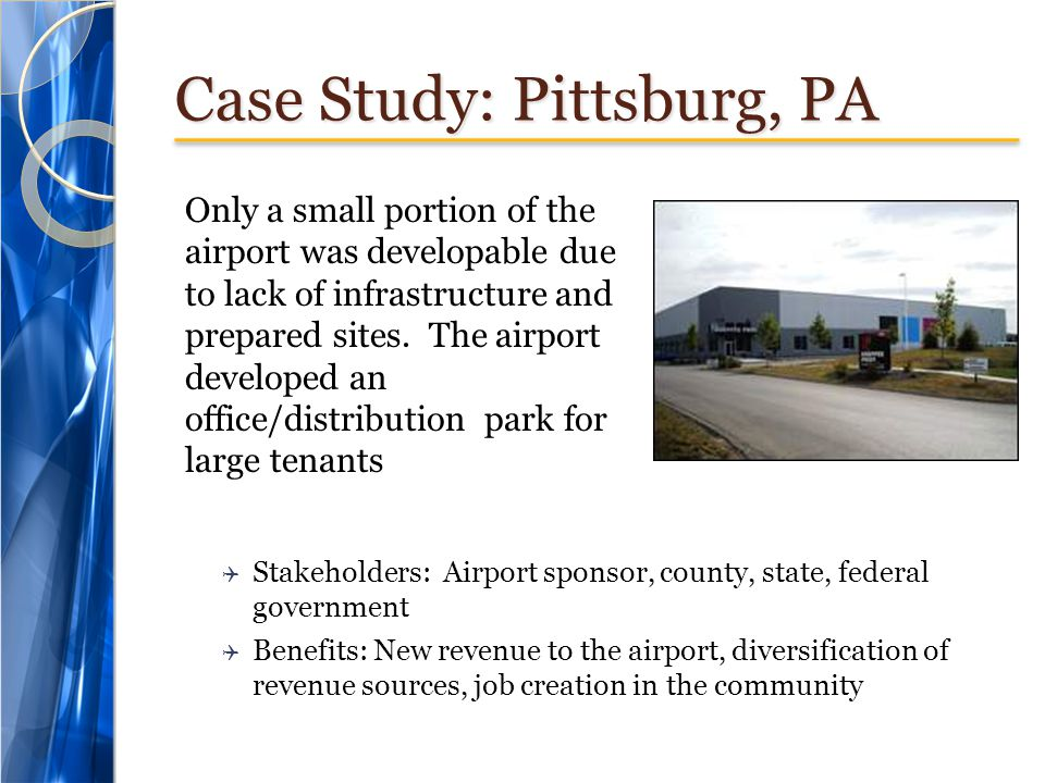 Case Study: Pittsburg, PA Only a small portion of the airport was developable due to lack of infrastructure and prepared sites. The airport developed