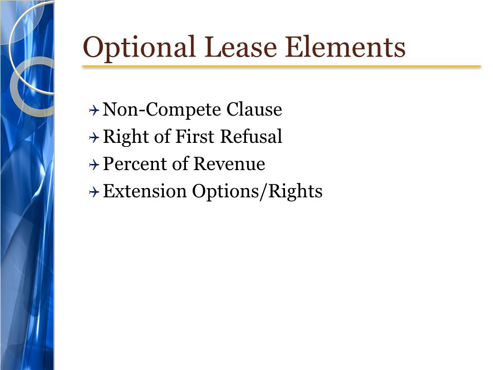 Optional Lease Elements Non-Compete Clause Right of First Refusal Percent of Revenue Extension Options/Rights