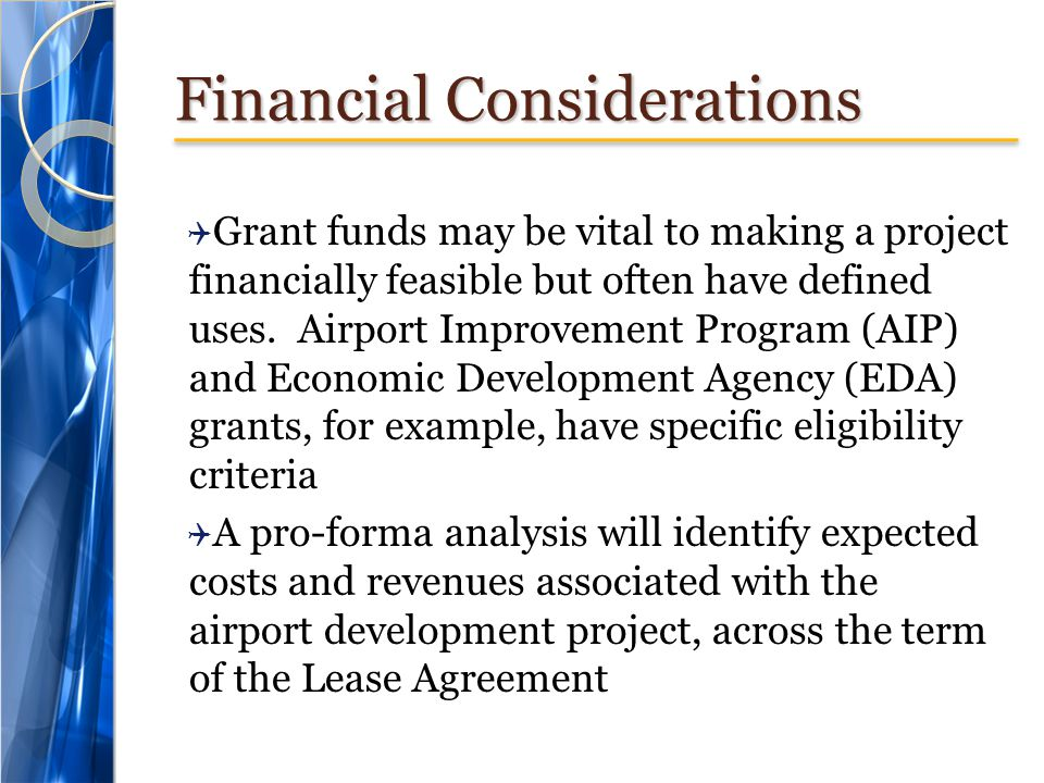 Financial Considerations Grant funds may be vital to making a project financially feasible but often have defined uses.