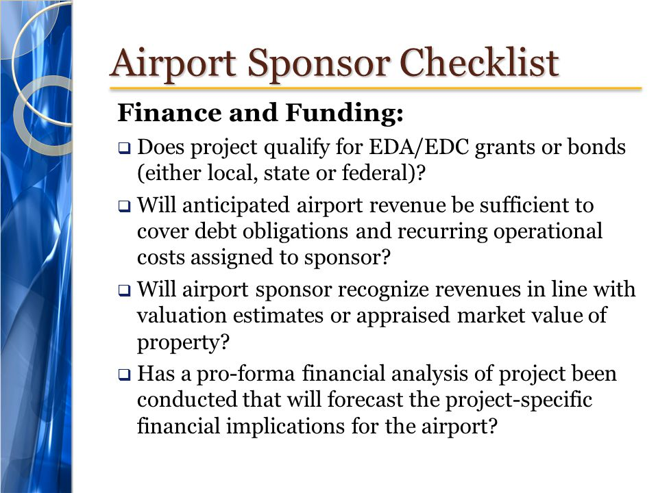Airport Sponsor Checklist Finance and Funding: Does project qualify for EDA/EDC grants or bonds (either local, state or federal).