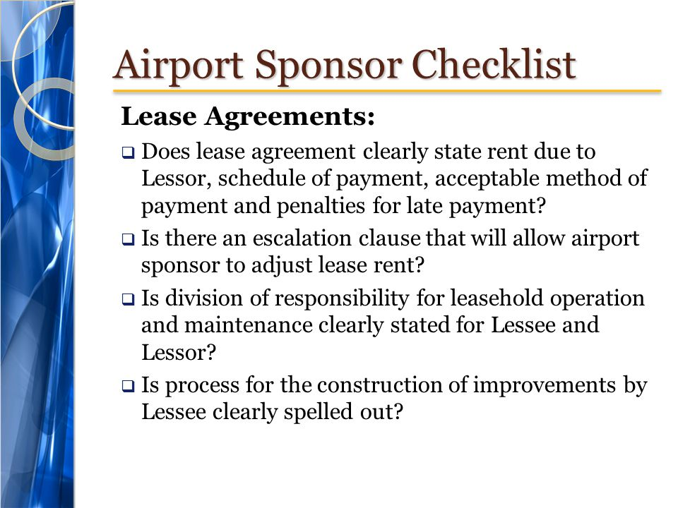 Airport Sponsor Checklist Lease Agreements: Does lease agreement clearly state rent due to Lessor, schedule of payment, acceptable method of payment and penalties for late payment.