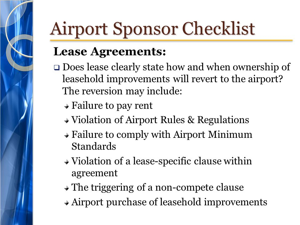 Airport Sponsor Checklist Lease Agreements: Does lease clearly state how and when ownership of leasehold improvements will revert to the airport.