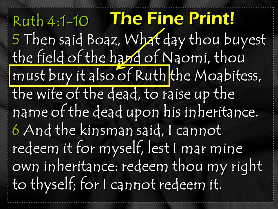 Ruth 4:1-10 5 Then said Boaz, What day thou buyest the field of the hand of Naomi, thou must buy it also of Ruth the Moabitess, the wife of the dead, to raise up the name of the dead upon his inheritance.