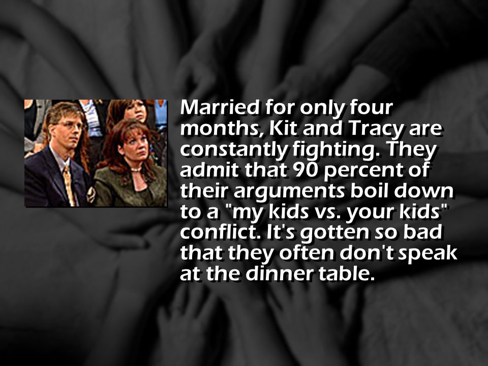 Married for only four months, Kit and Tracy are constantly fighting. They admit that 90 percent of their arguments boil down to a