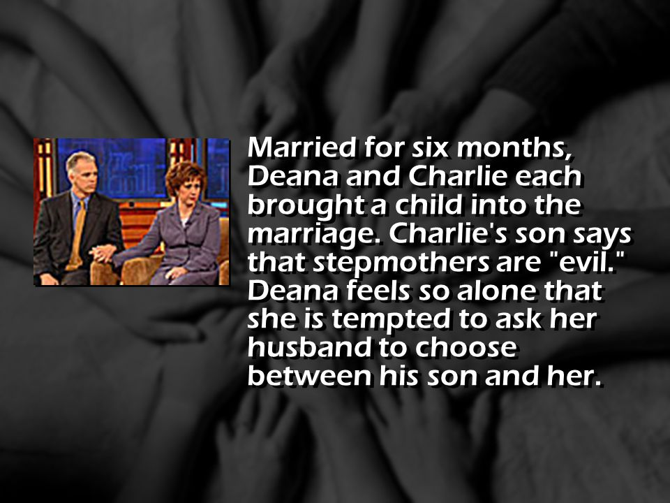 Married for six months, Deana and Charlie each brought a child into the marriage.