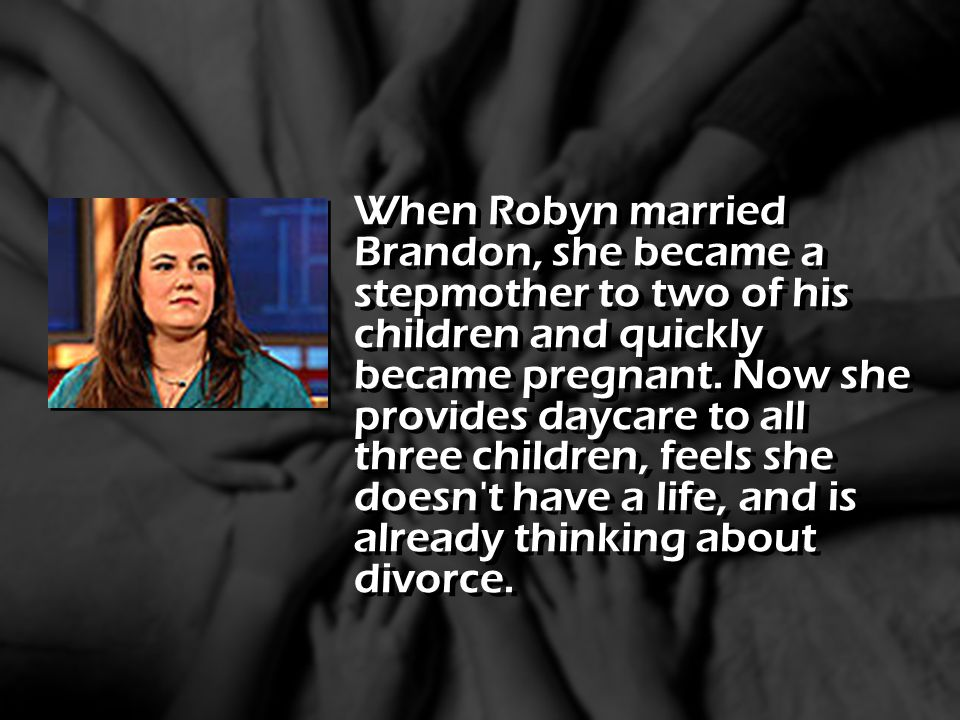 When Robyn married Brandon, she became a stepmother to two of his children and quickly became pregnant. Now she provides daycare to all three children