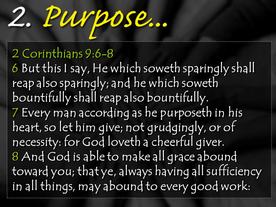 2 Corinthians 9:6-8 6 But this I say, He which soweth sparingly shall reap also sparingly; and he which soweth bountifully shall reap also bountifully