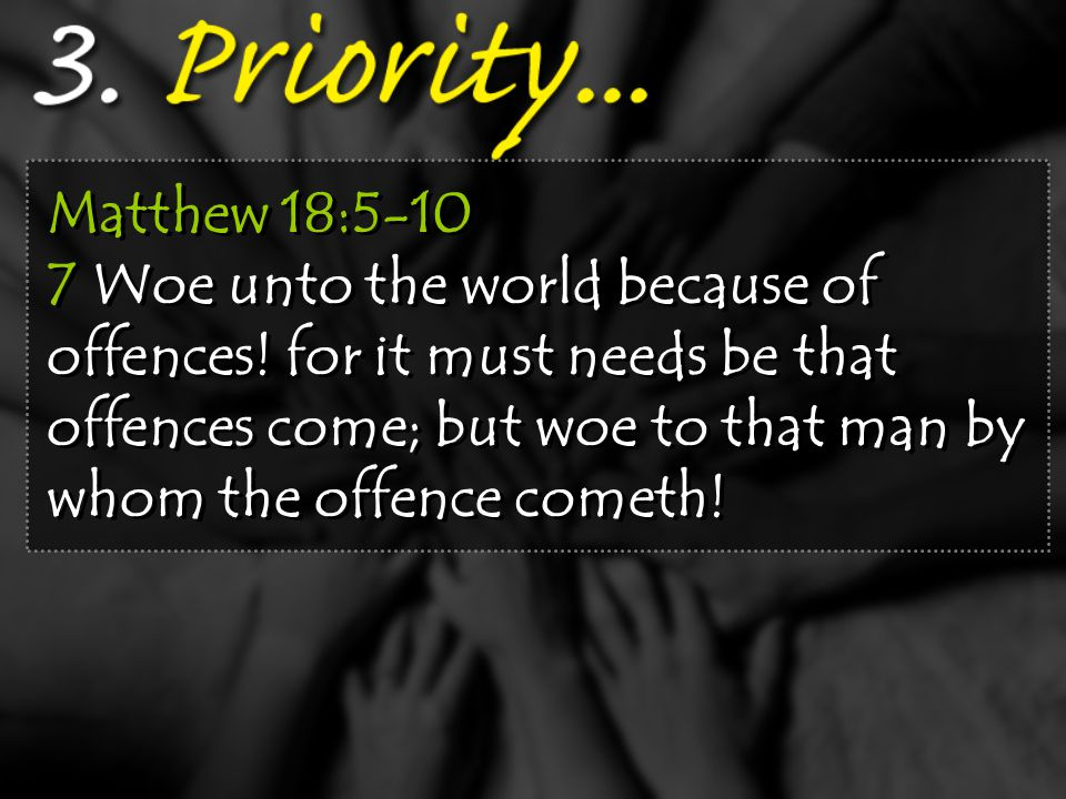 Matthew 18:5-10 7 Woe unto the world because of offences.
