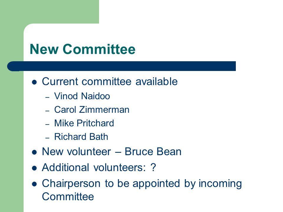 New Committee Current committee available – Vinod Naidoo – Carol Zimmerman – Mike Pritchard – Richard Bath New volunteer – Bruce Bean Additional volunteers: .