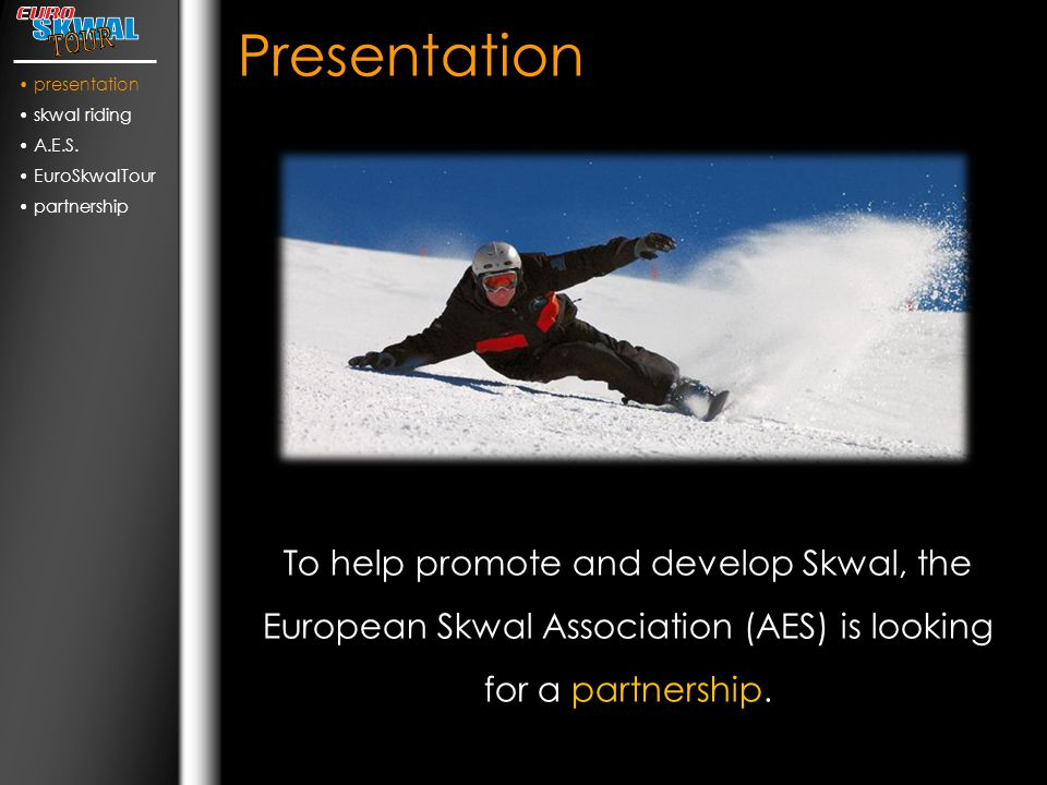 Presentation To help promote and develop Skwal, the European Skwal Association (AES) is looking for a partnership.