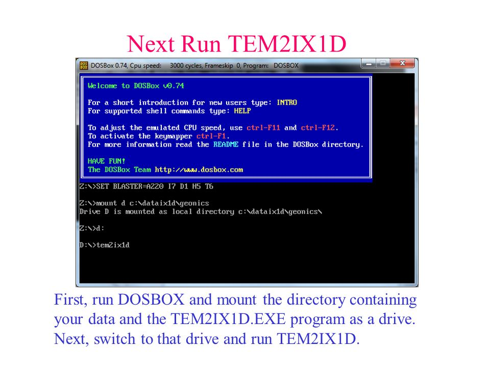 Next Run TEM2IX1D First, run DOSBOX and mount the directory containing your data and the TEM2IX1D.EXE program as a drive.