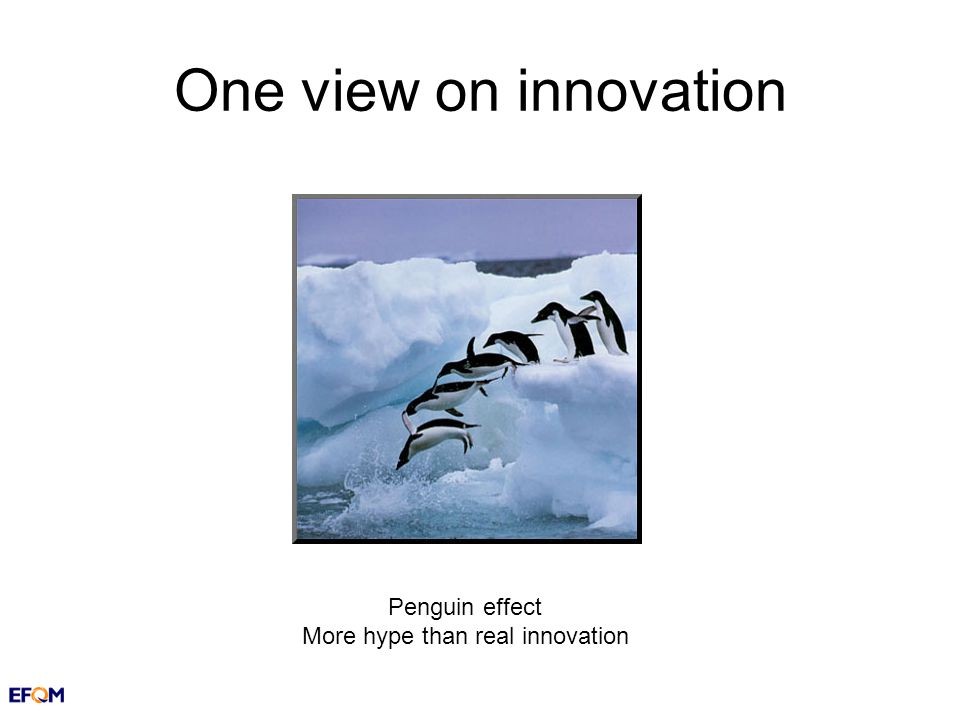One view on innovation Penguin effect More hype than real innovation