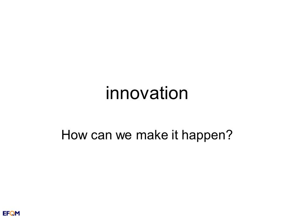 innovation How can we make it happen