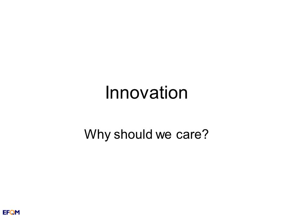 Innovation Why should we care