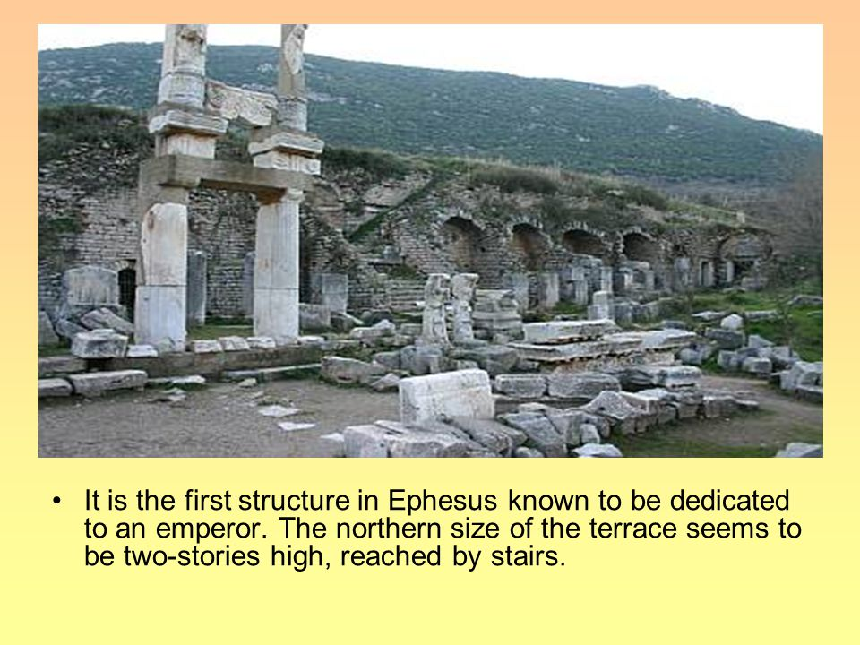 It is the first structure in Ephesus known to be dedicated to an emperor.