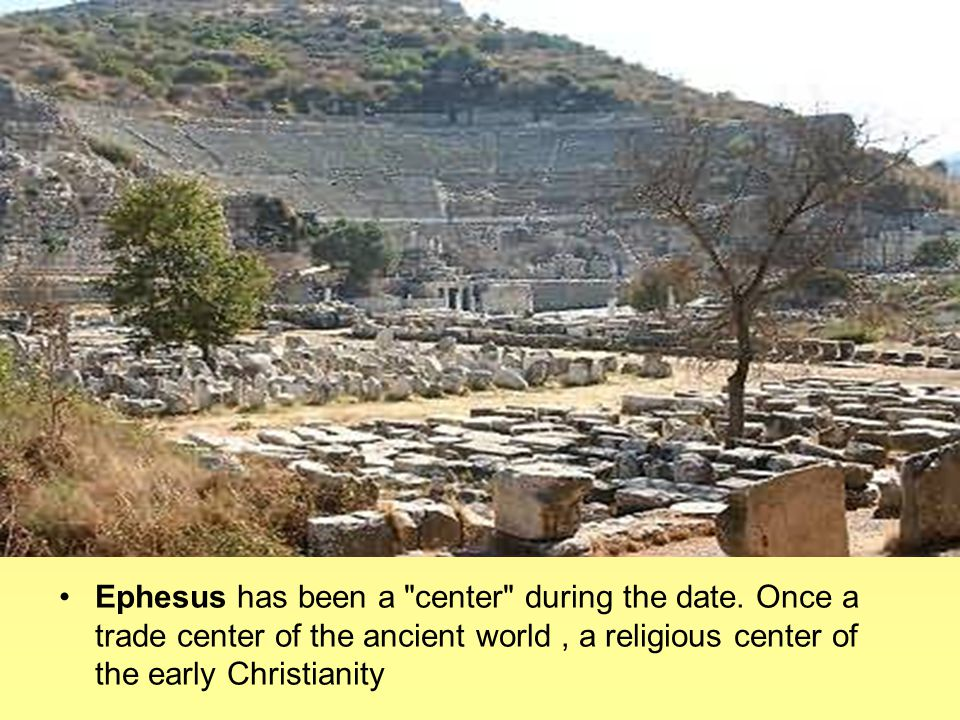 Ephesus has been a center during the date.