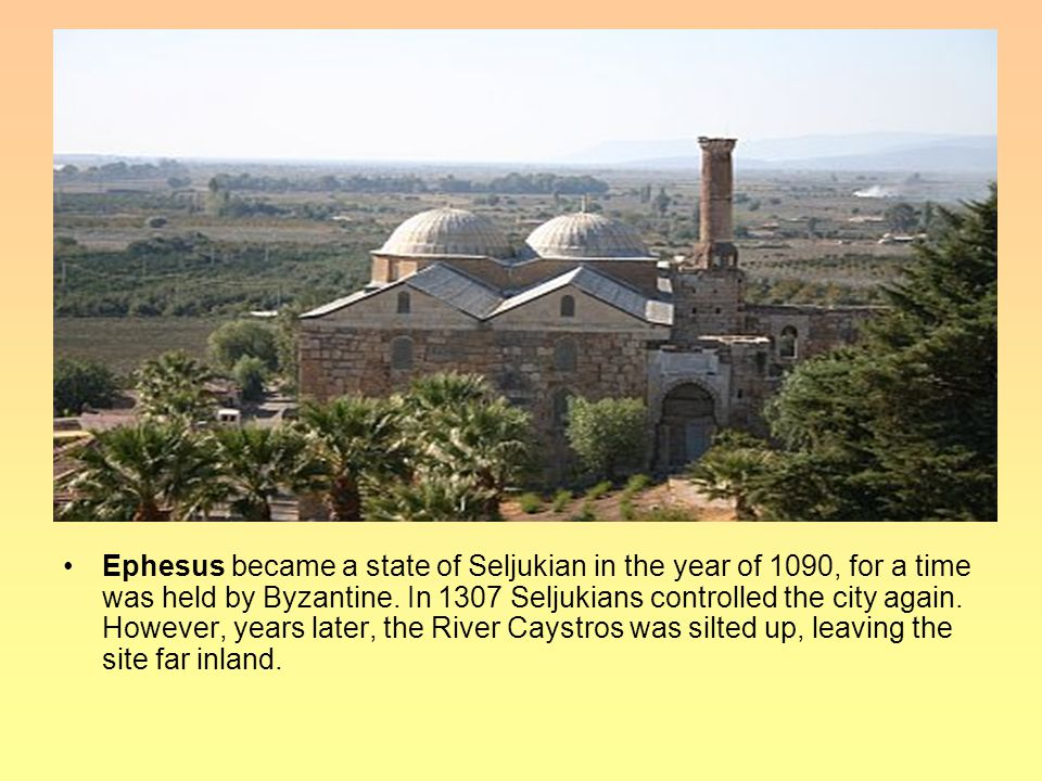 Ephesus became a state of Seljukian in the year of 1090, for a time was held by Byzantine.
