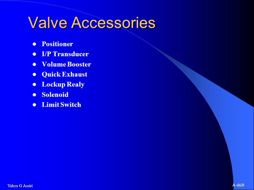 Yahya G Assiri A-shift Valve Accessories Positioner I/P Transducer Volume Booster Quick Exhaust Lockup Realy Solenoid Limit Switch