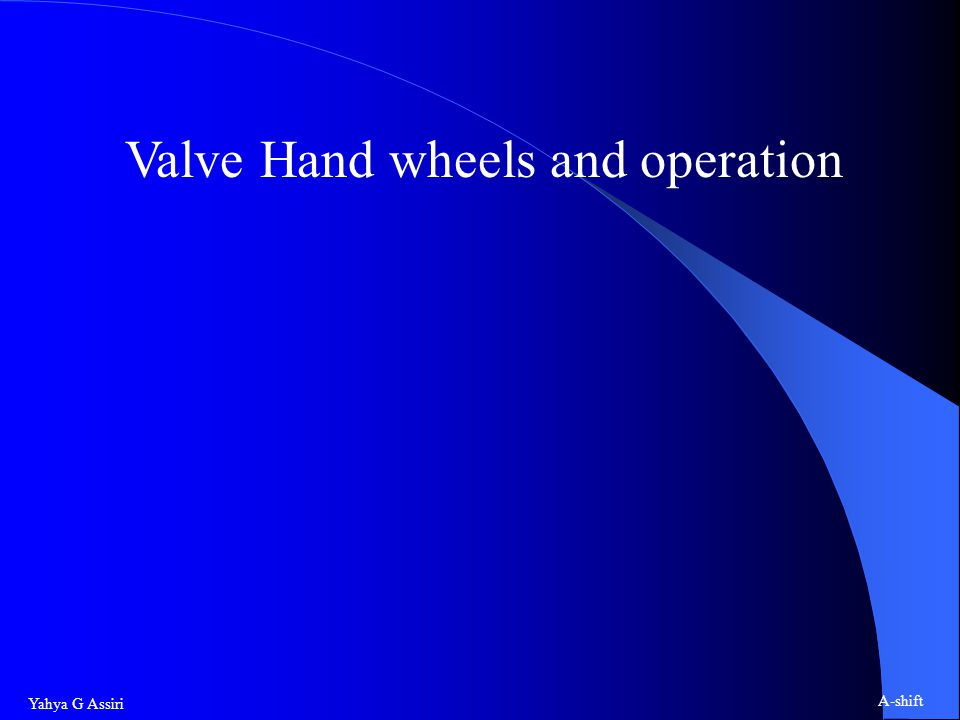 Yahya G Assiri A-shift Valve Hand wheels and operation