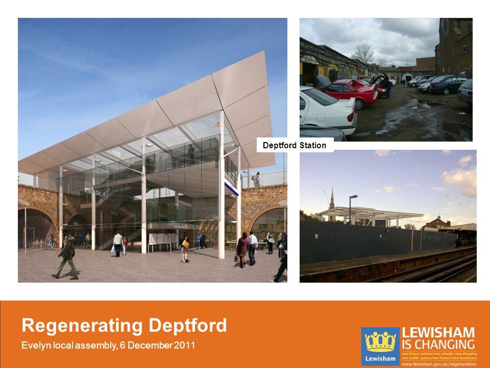 …and after Deptford Station Regenerating Deptford Evelyn local assembly, 6 December 2011