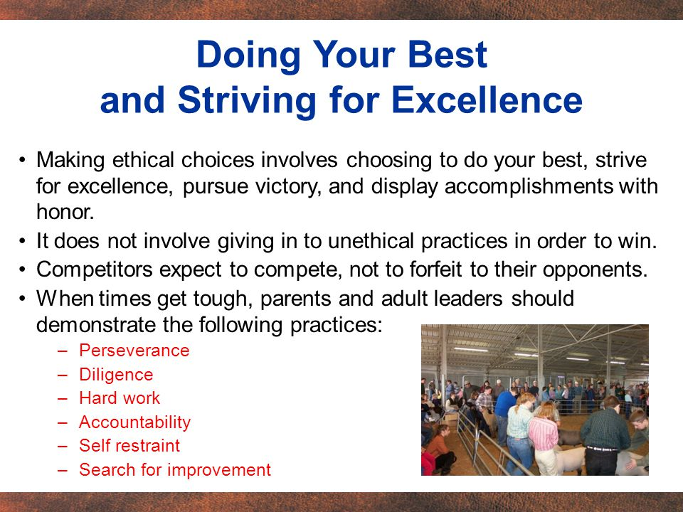 Making ethical choices involves choosing to do your best, strive for excellence, pursue victory, and display accomplishments with honor.