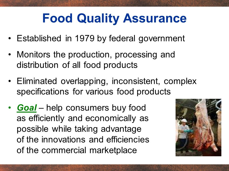 Established in 1979 by federal government Monitors the production, processing and distribution of all food products Eliminated overlapping, inconsiste