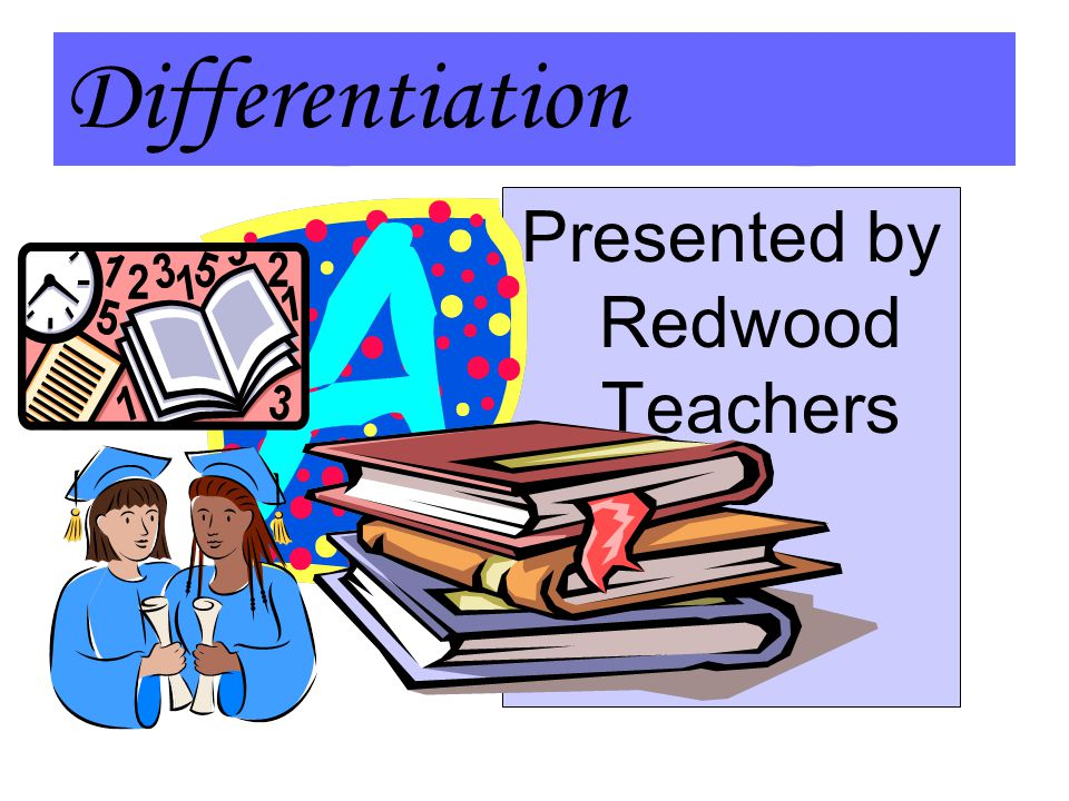 Differentiation Presented by Redwood Teachers