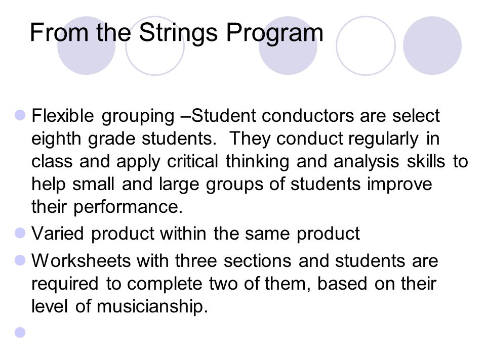 From the Strings Program Flexible grouping –Student conductors are select eighth grade students.