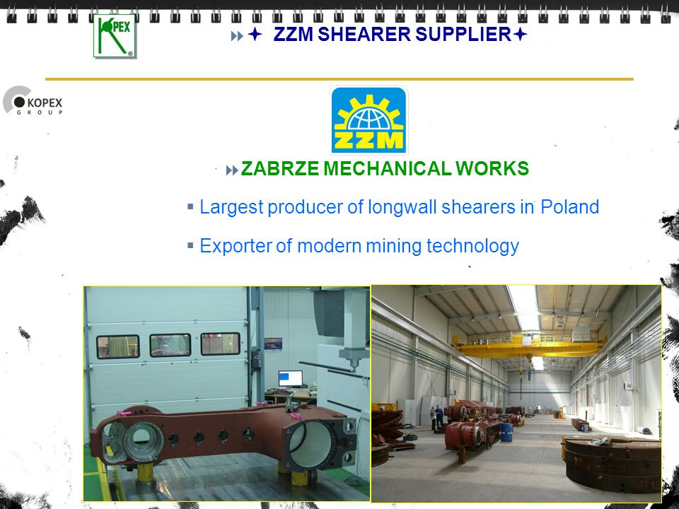 ZABRZE MECHANICAL WORKS Largest producer of longwall shearers in Poland Exporter of modern mining technology ZZM SHEARER SUPPLIER