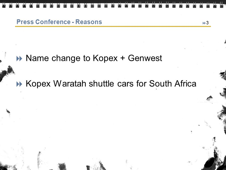 3 Press Conference - Reasons Name change to Kopex + Genwest Kopex Waratah shuttle cars for South Africa