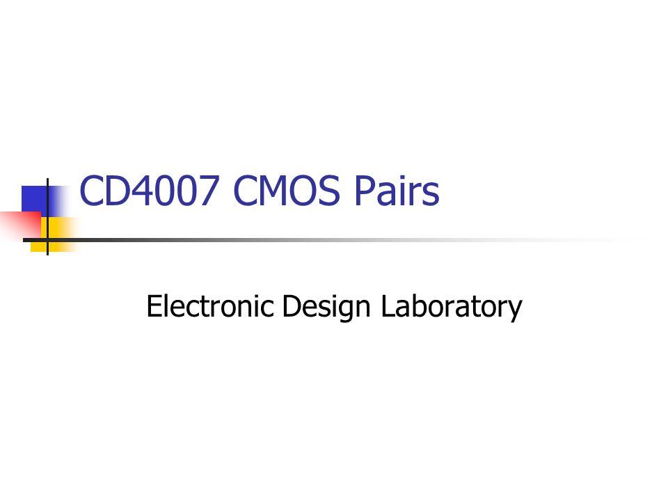 CD4007 CMOS Pairs Electronic Design Laboratory