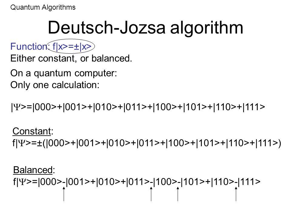 Deutsch-Jozsa algorithm Quantum Algorithms Function: f|x>=±|x> Either constant, or balanced. | >=|000>+|001>+|010>+|011>+|100>+|101>+|110>+|111> On a
