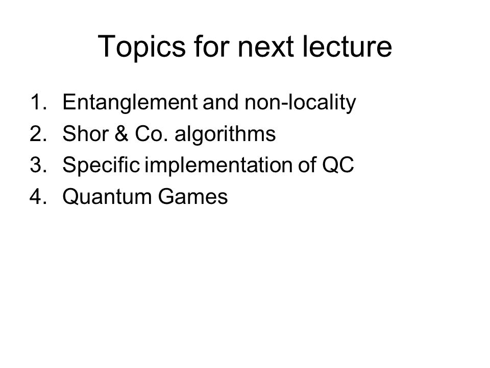Topics for next lecture 1.Entanglement and non-locality 2.Shor & Co.