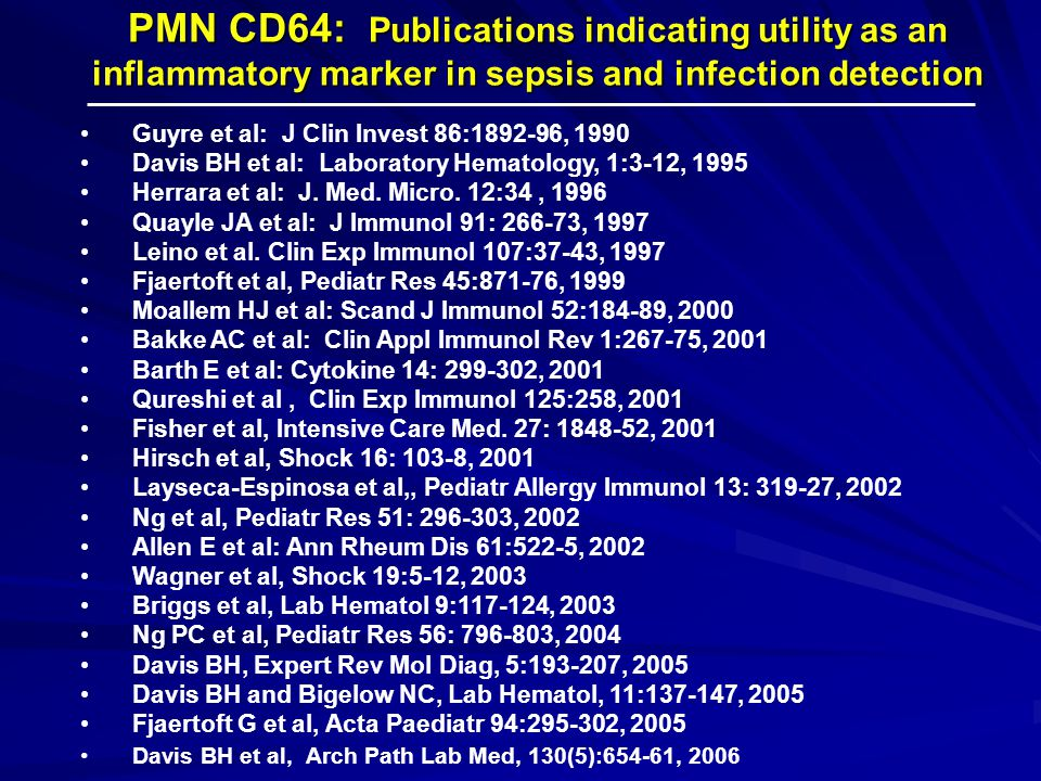 PMN CD64: Publications indicating utility as an inflammatory marker in sepsis and infection detection Guyre et al: J Clin Invest 86:1892-96, 1990 Davis BH et al: Laboratory Hematology, 1:3-12, 1995 Herrara et al: J.