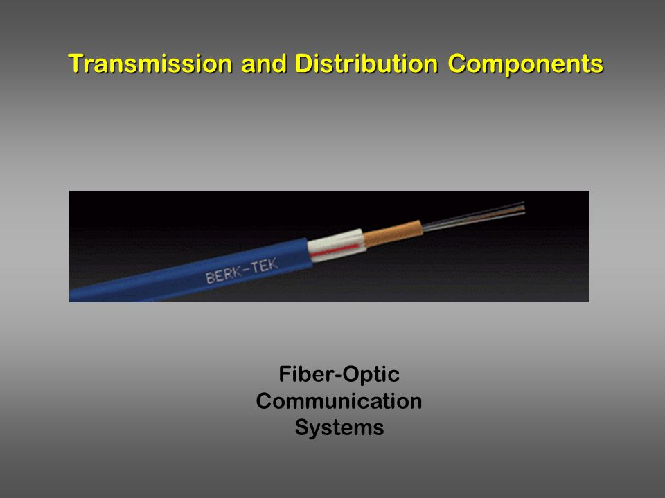 Transmission and Distribution Components Fiber-Optic Communication Systems