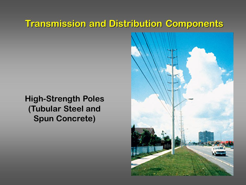 Transmission and Distribution Components High-Strength Poles (Tubular Steel and Spun Concrete)