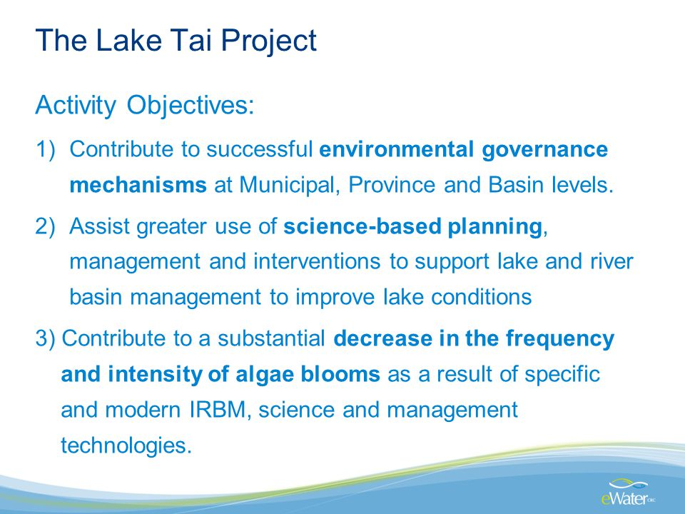 The Lake Tai Project Activity Objectives: 1)Contribute to successful environmental governance mechanisms at Municipal, Province and Basin levels.