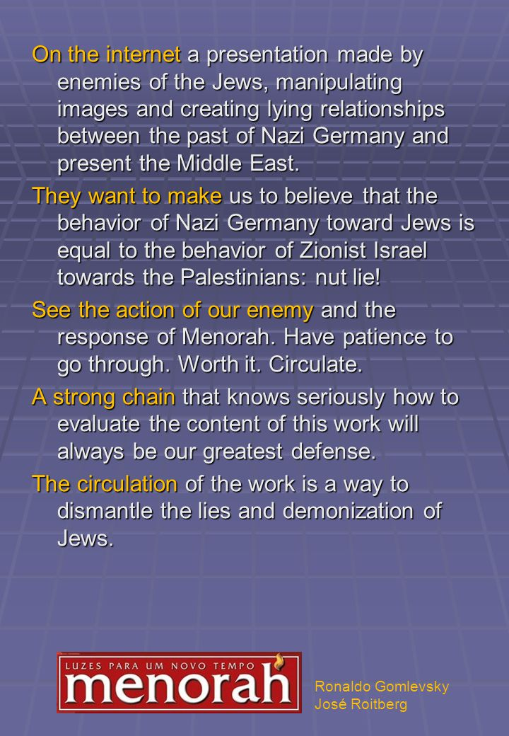 On the internet a presentation made by enemies of the Jews, manipulating images and creating lying relationships between the past of Nazi Germany and present the Middle East.