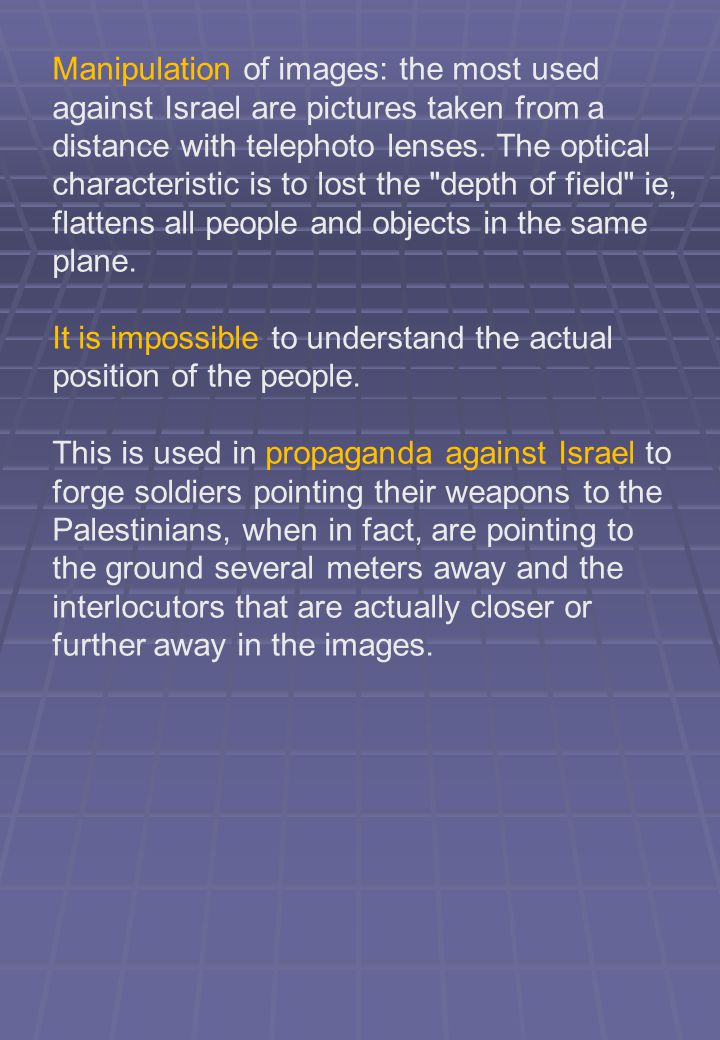 Manipulation of images: the most used against Israel are pictures taken from a distance with telephoto lenses.