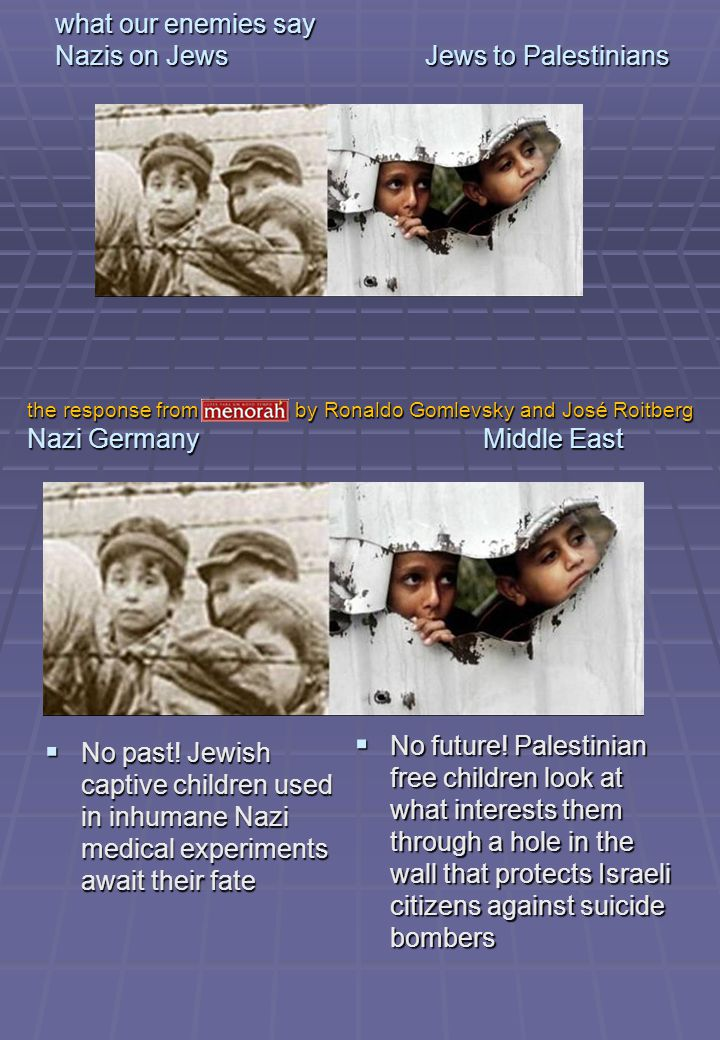 what our enemies say Nazis on Jews Jews to Palestinians No past! Jewish captive children used in inhumane Nazi medical experiments await their fate No