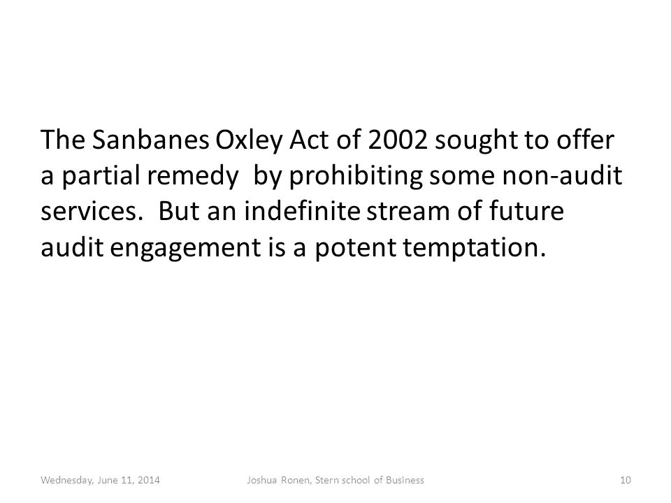 The Sanbanes Oxley Act of 2002 sought to offer a partial remedy by prohibiting some non-audit services.