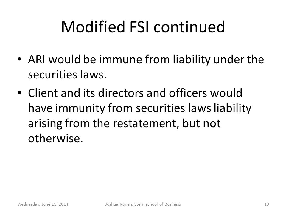 Modified FSI continued ARI would be immune from liability under the securities laws. Client and its directors and officers would have immunity from se