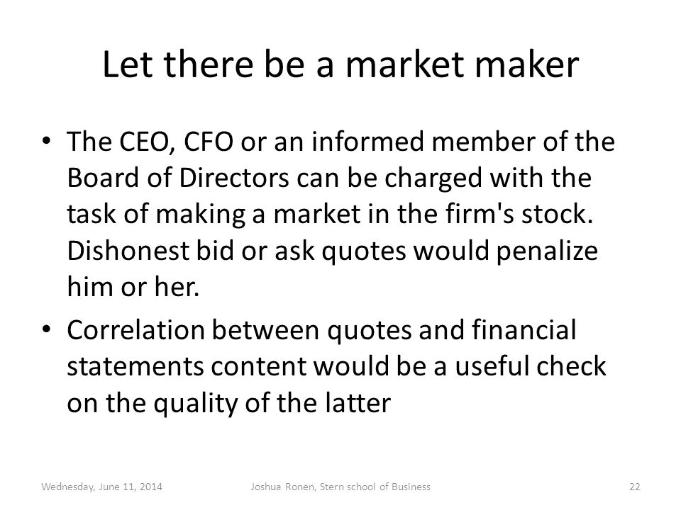 Let there be a market maker The CEO, CFO or an informed member of the Board of Directors can be charged with the task of making a market in the firm s stock.