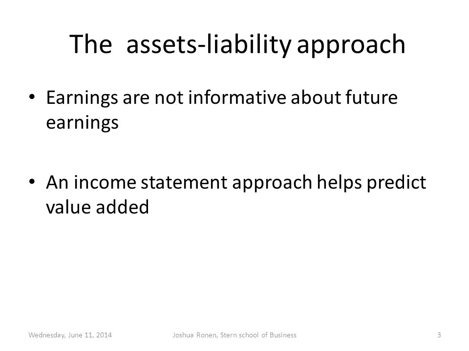 The assets-liability approach Earnings are not informative about future earnings An income statement approach helps predict value added Wednesday, Jun