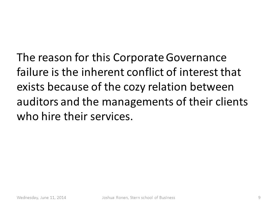The reason for this Corporate Governance failure is the inherent conflict of interest that exists because of the cozy relation between auditors and th