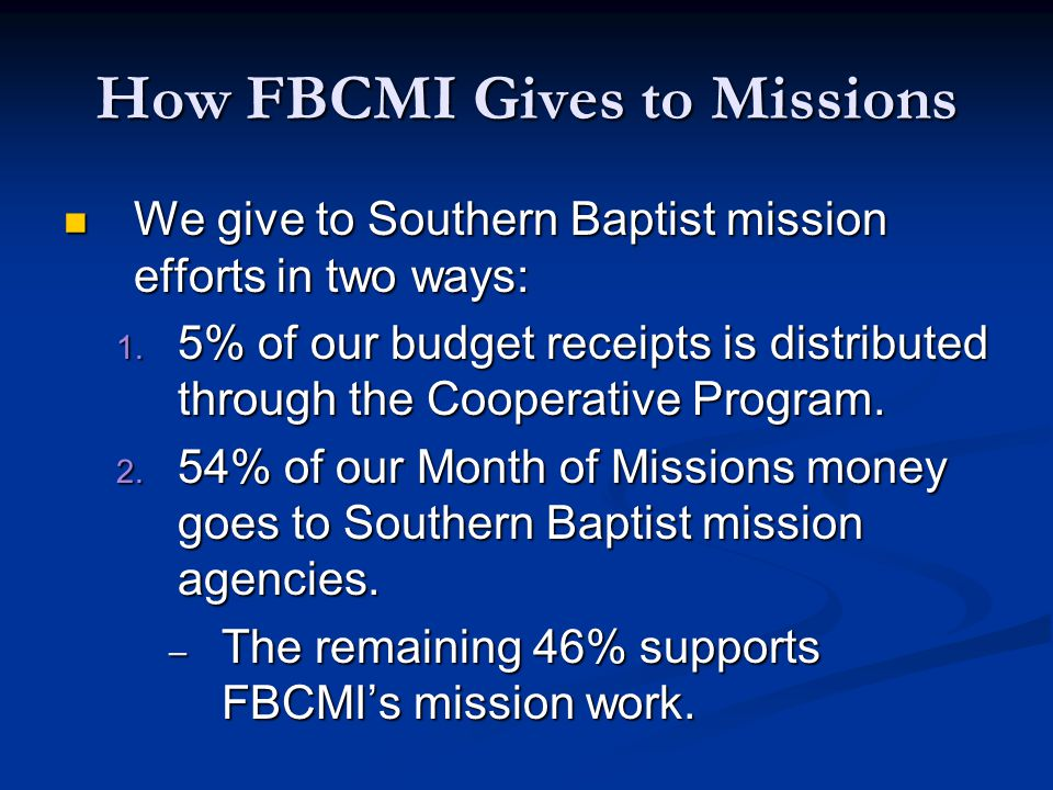 How FBCMI Gives to Missions We give to Southern Baptist mission efforts in two ways: We give to Southern Baptist mission efforts in two ways: 1.